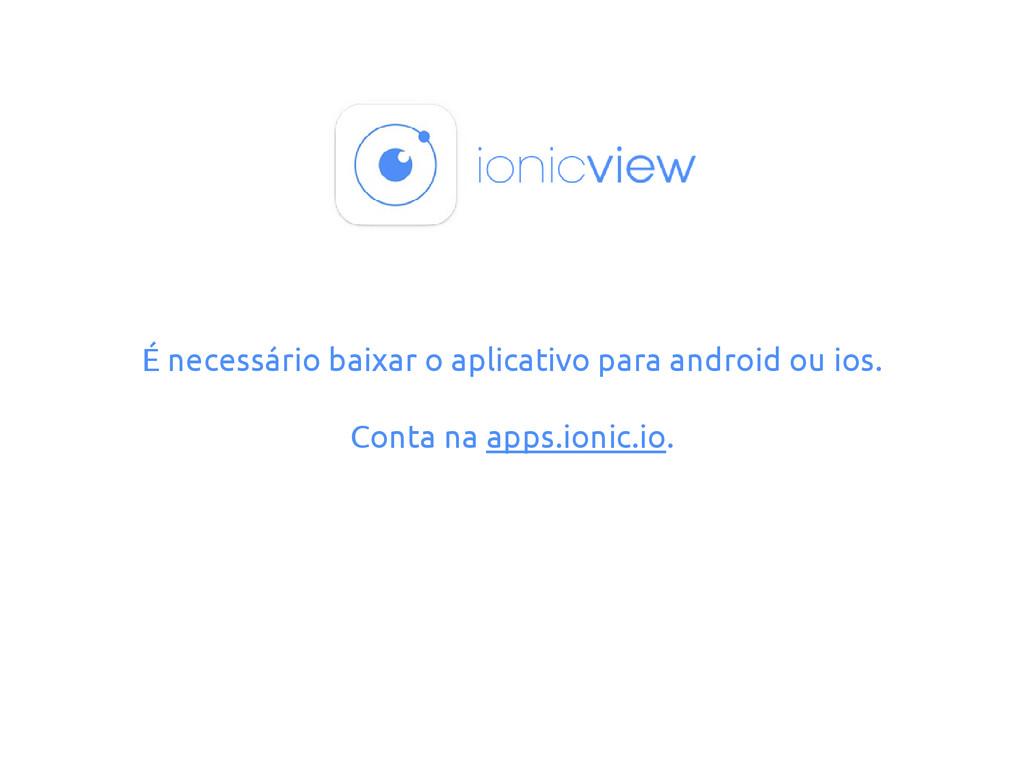 É necessário baixar o aplicativo para android o...