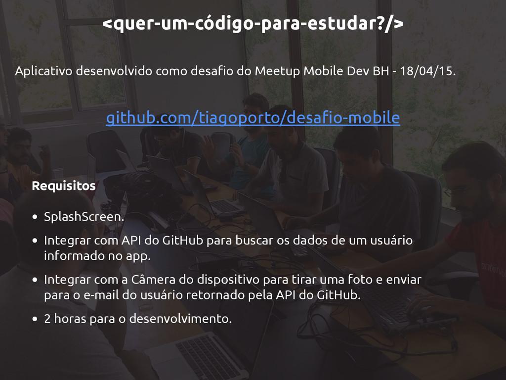 github.com/tiagoporto/desafio-mobile Aplicativo...