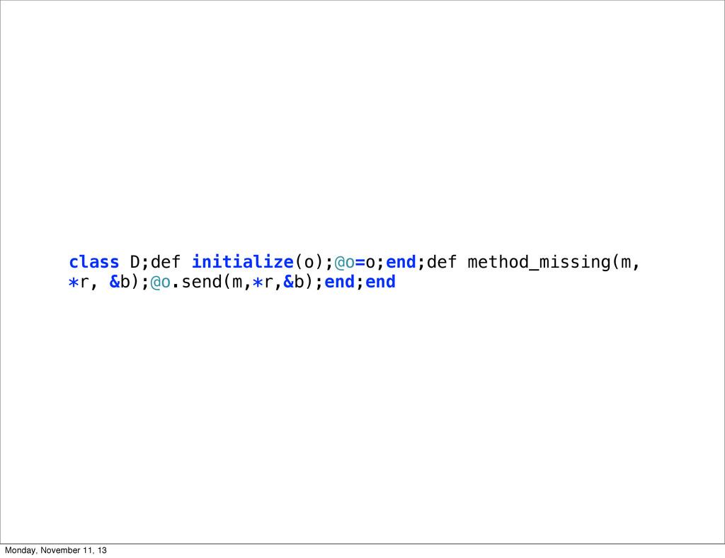 class D;def initialize(o);@o=o;end;def method_m...