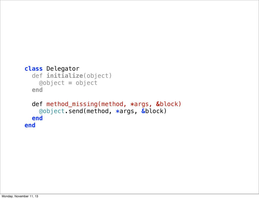 class Delegator def initialize(object) @object ...