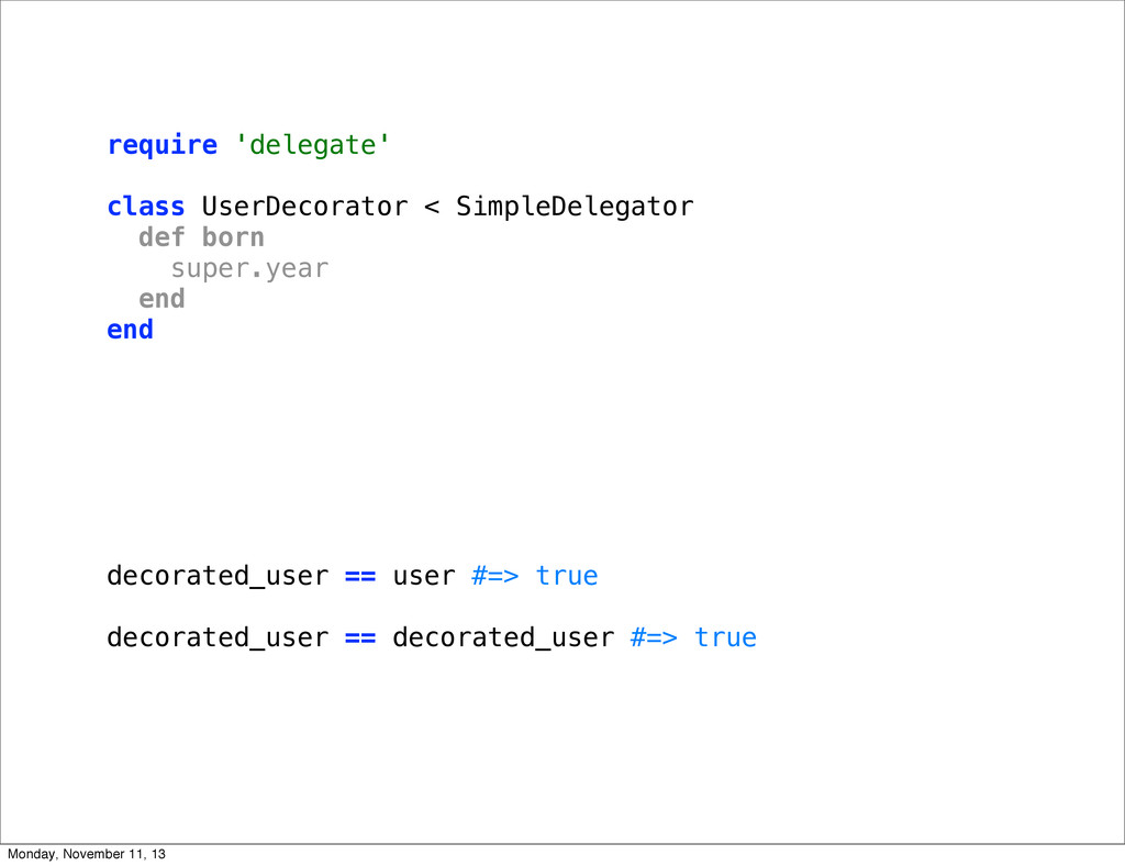require 'delegate' class UserDecorator < Simple...