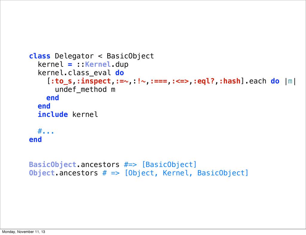 class Delegator < BasicObject kernel = ::Kernel...