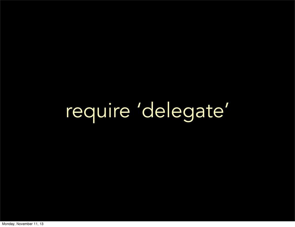 require 'delegate' Monday, November 11, 13