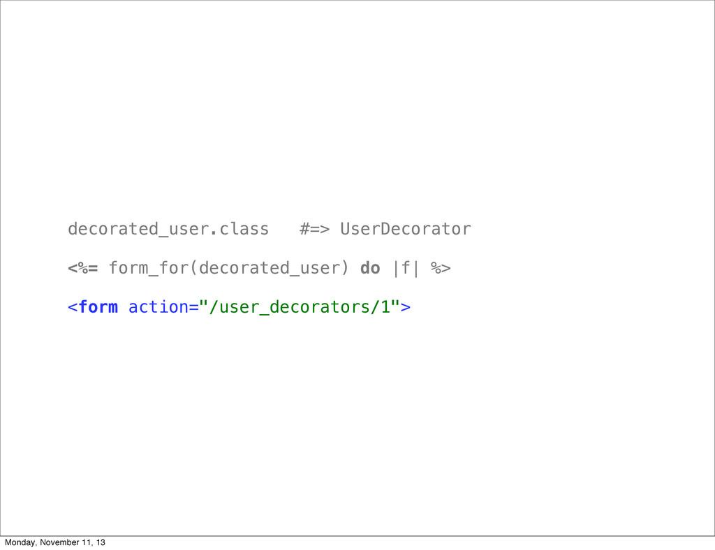 decorated_user.class #=> UserDecorator <%= form...