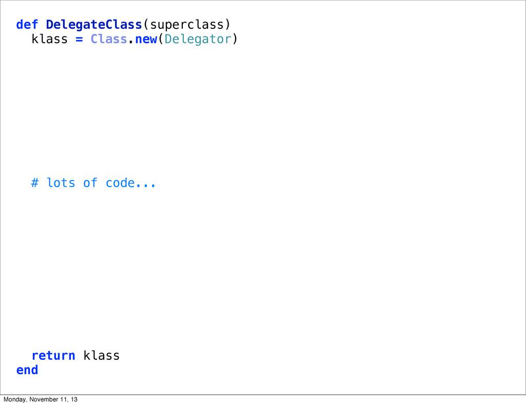 def DelegateClass(superclass) klass = Class.new...