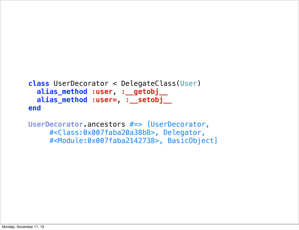class UserDecorator < DelegateClass(User) alias...