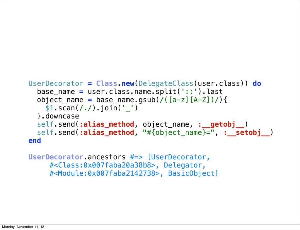 UserDecorator = Class.new(DelegateClass(user.cl...