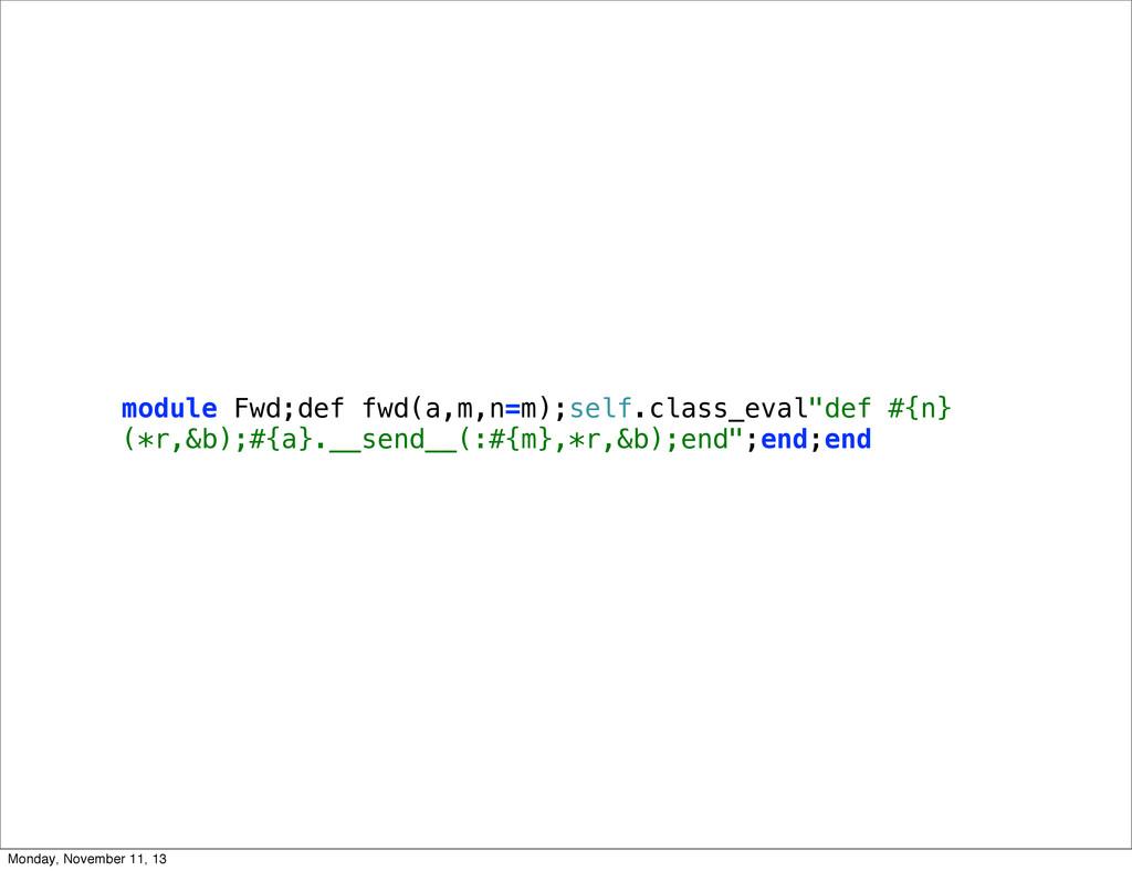 """module Fwd;def fwd(a,m,n=m);self.class_eval""""def..."""