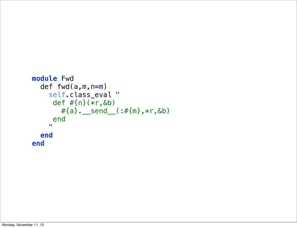 """module Fwd def fwd(a,m,n=m) self.class_eval """" d..."""