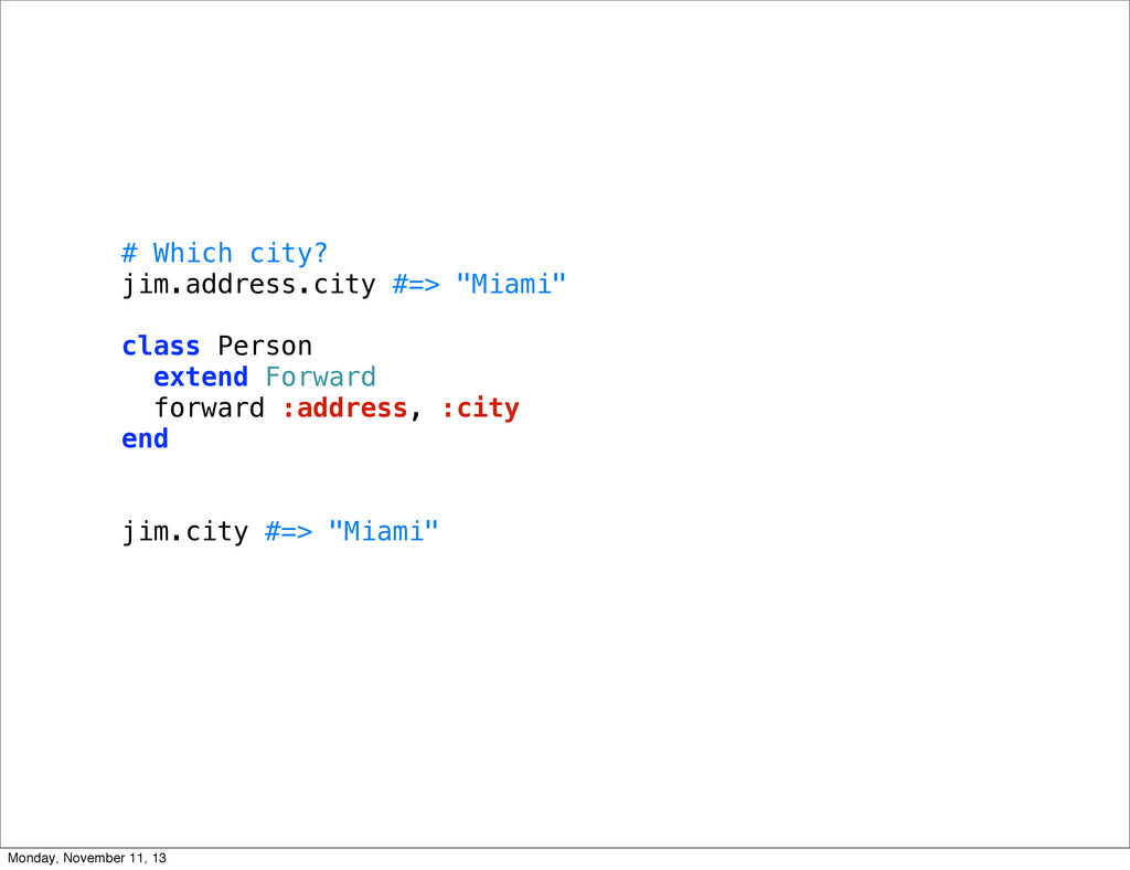 "# Which city? jim.address.city #=> ""Miami"" clas..."