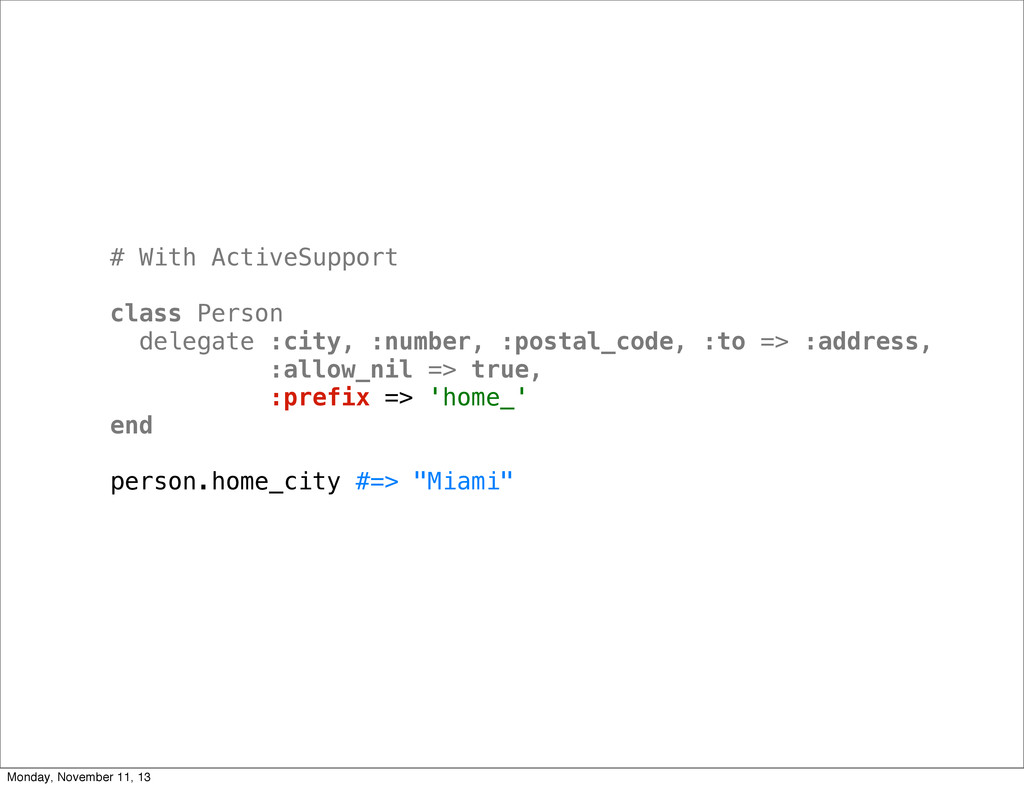 # With ActiveSupport class Person delegate :cit...