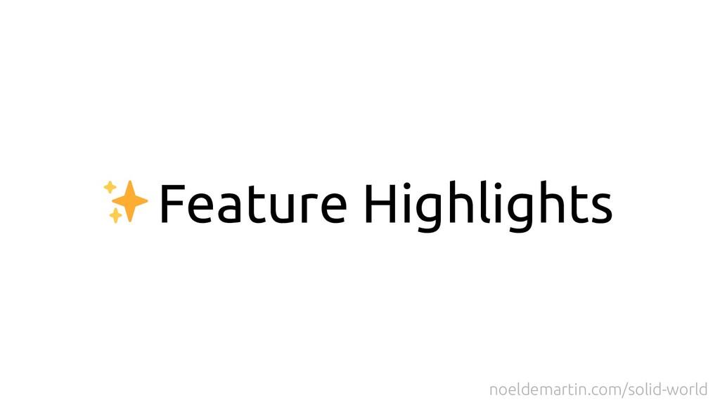 Feature Highlights noeldemartin.com/solid-world