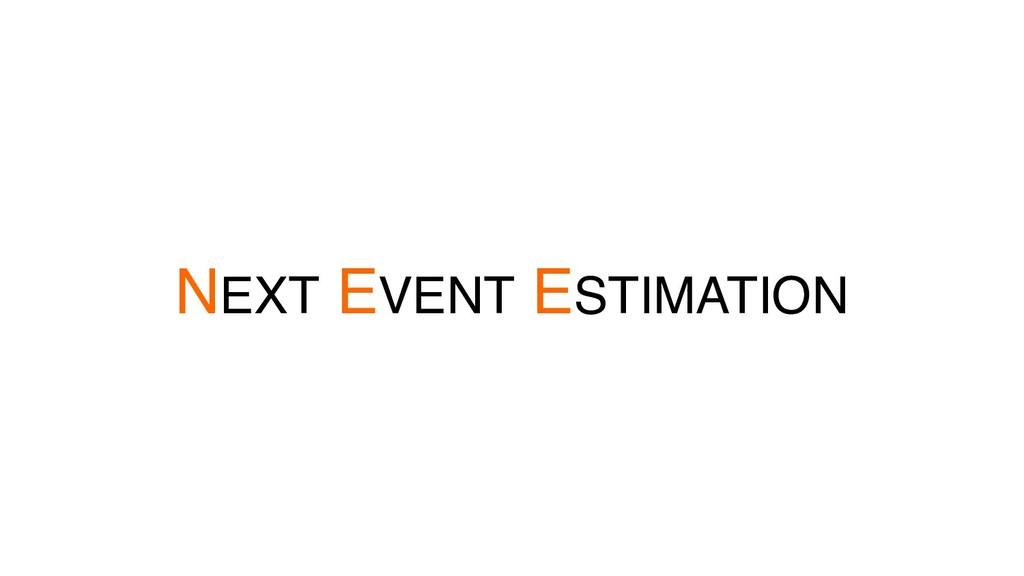 NEXT EVENT ESTIMATION