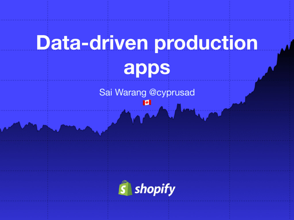Data-driven production apps Sai Warang @cyprusa...