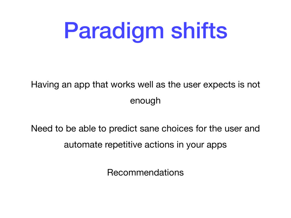Paradigm shifts Having an app that works well a...