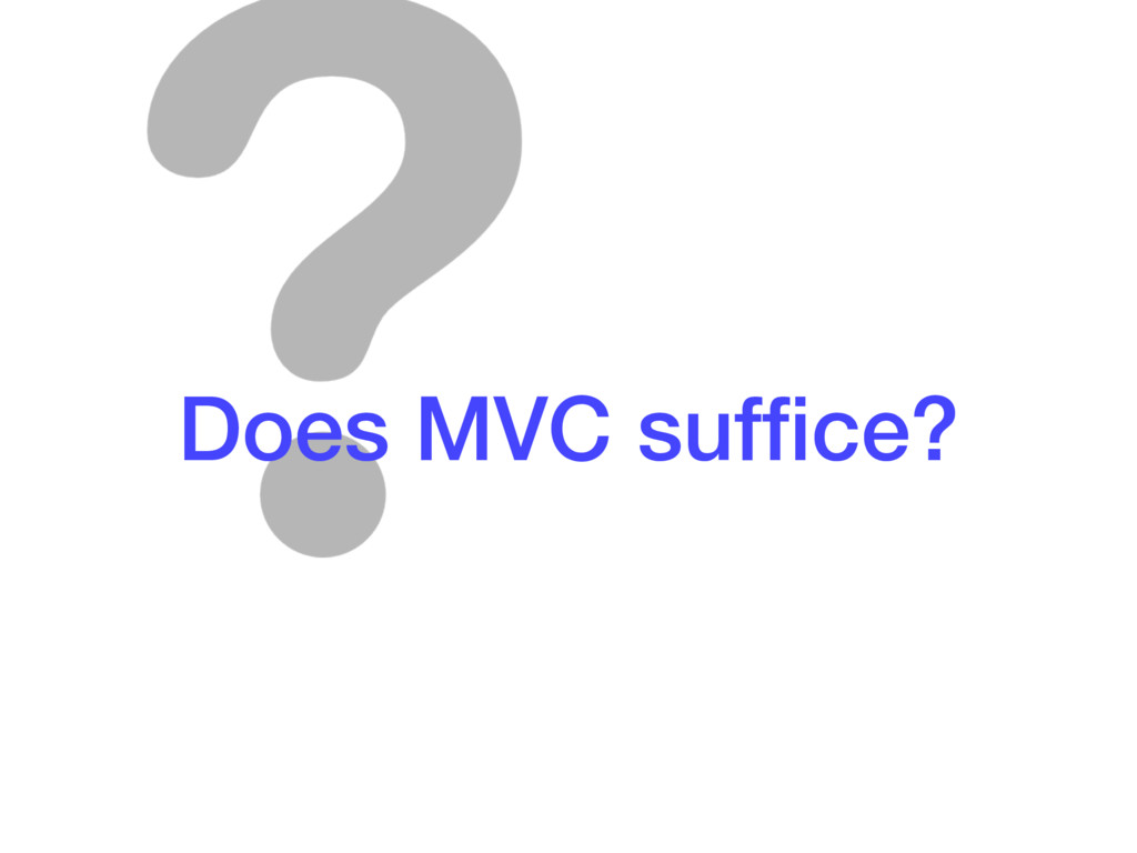 Does MVC suffice?
