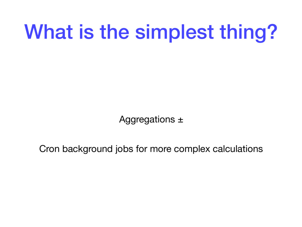 What is the simplest thing? Aggregations ±  Cro...