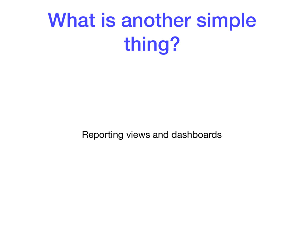 What is another simple thing? Reporting views a...