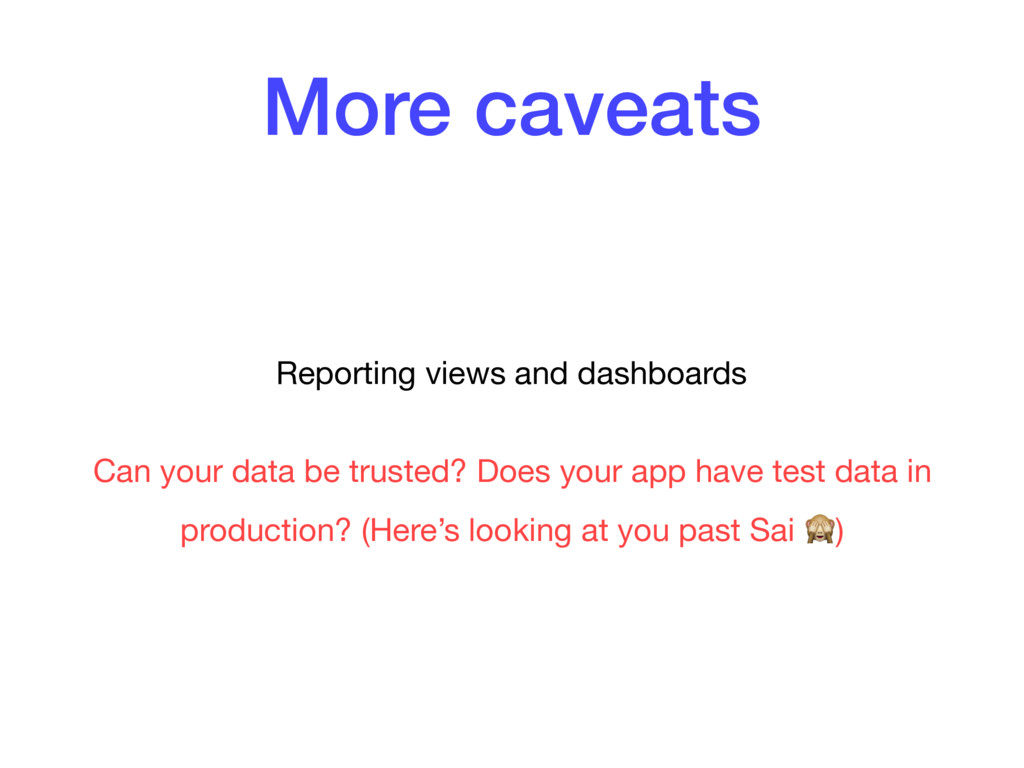 More caveats Reporting views and dashboards  Ca...