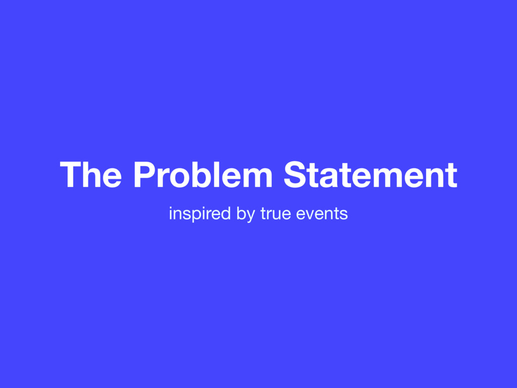 The Problem Statement inspired by true events