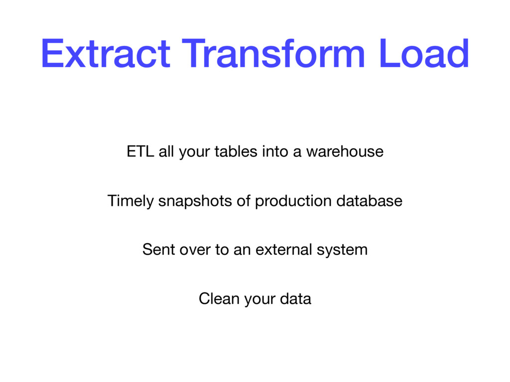 Extract Transform Load ETL all your tables into...