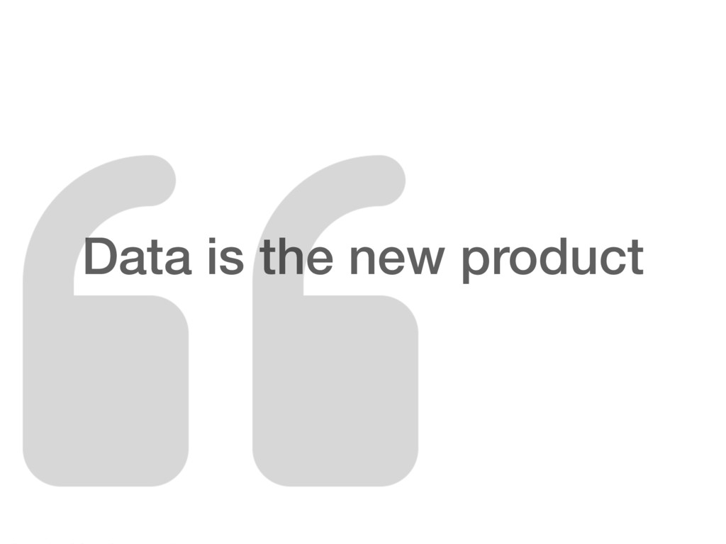 Data is the new product