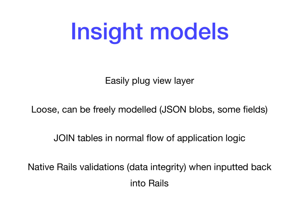 Insight models Easily plug view layer  Loose, c...