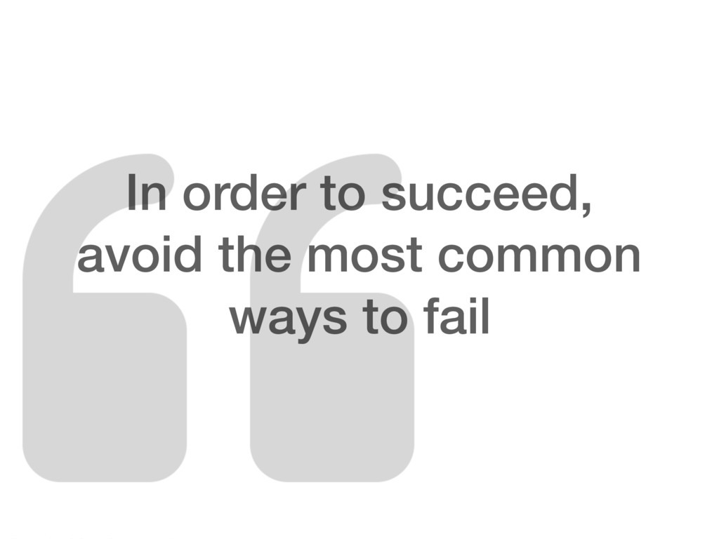 In order to succeed, avoid the most common ways...