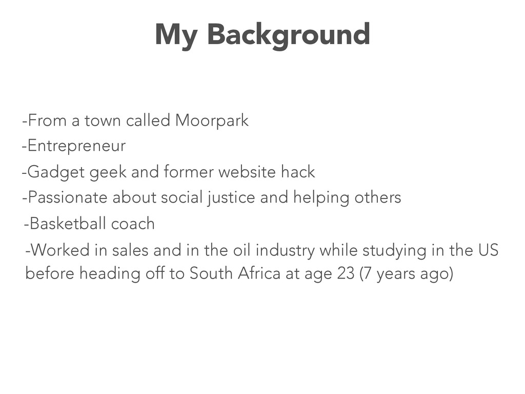My Background -From a town called Moorpark -Ent...