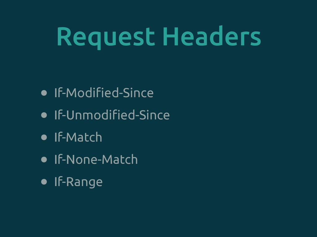 Request Headers • If-Modified-Since • If-Unmodi...