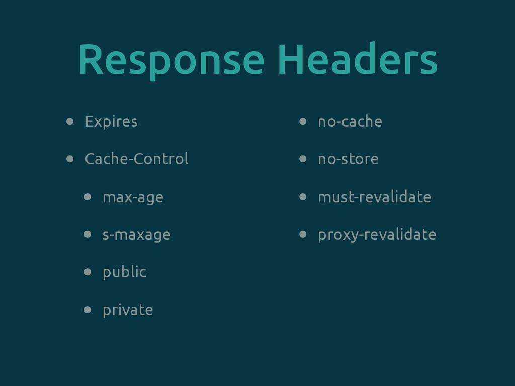 Response Headers • Expires • Cache-Control • ma...