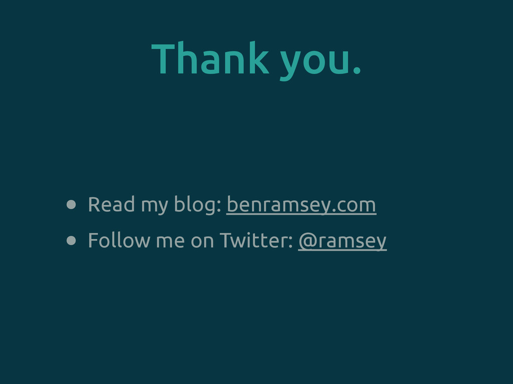 Thank you. • Read my blog: benramsey.com • Foll...