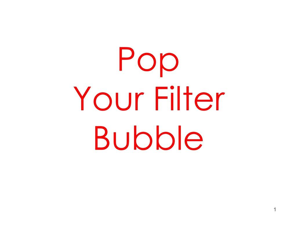 1 Pop Your Filter Bubble