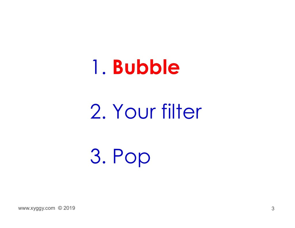 3 1. Bubble 2. Your filter 3. Pop www.xyggy.com...