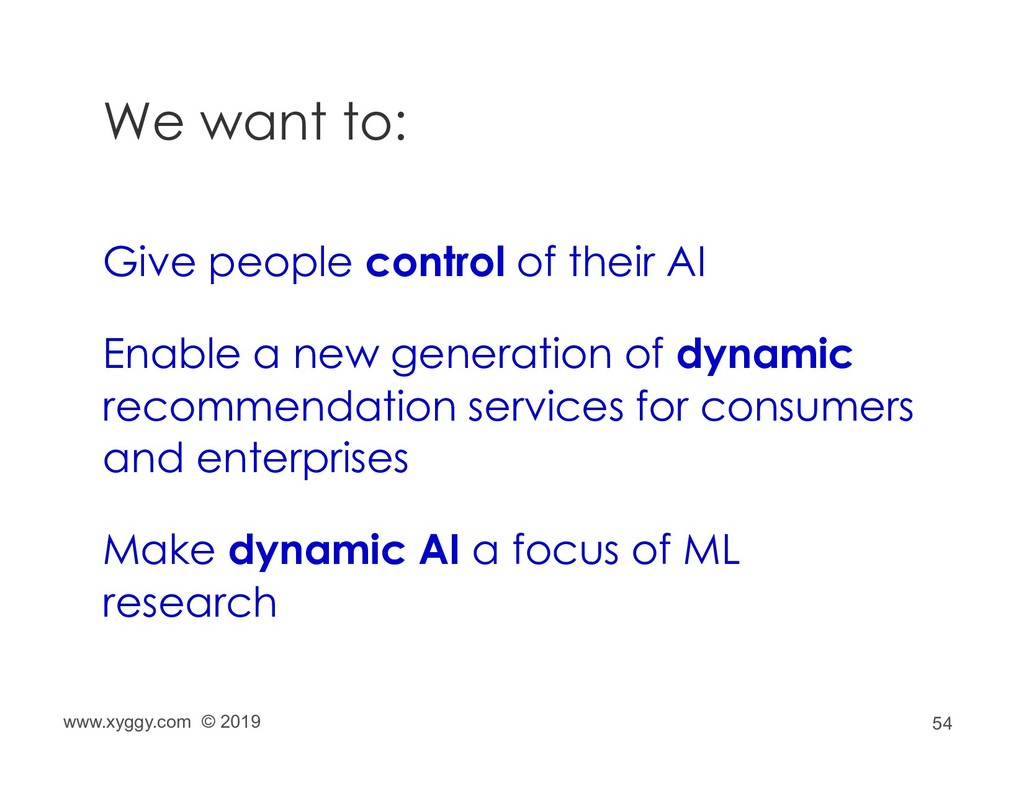 54 We want to: Give people control of their AI ...