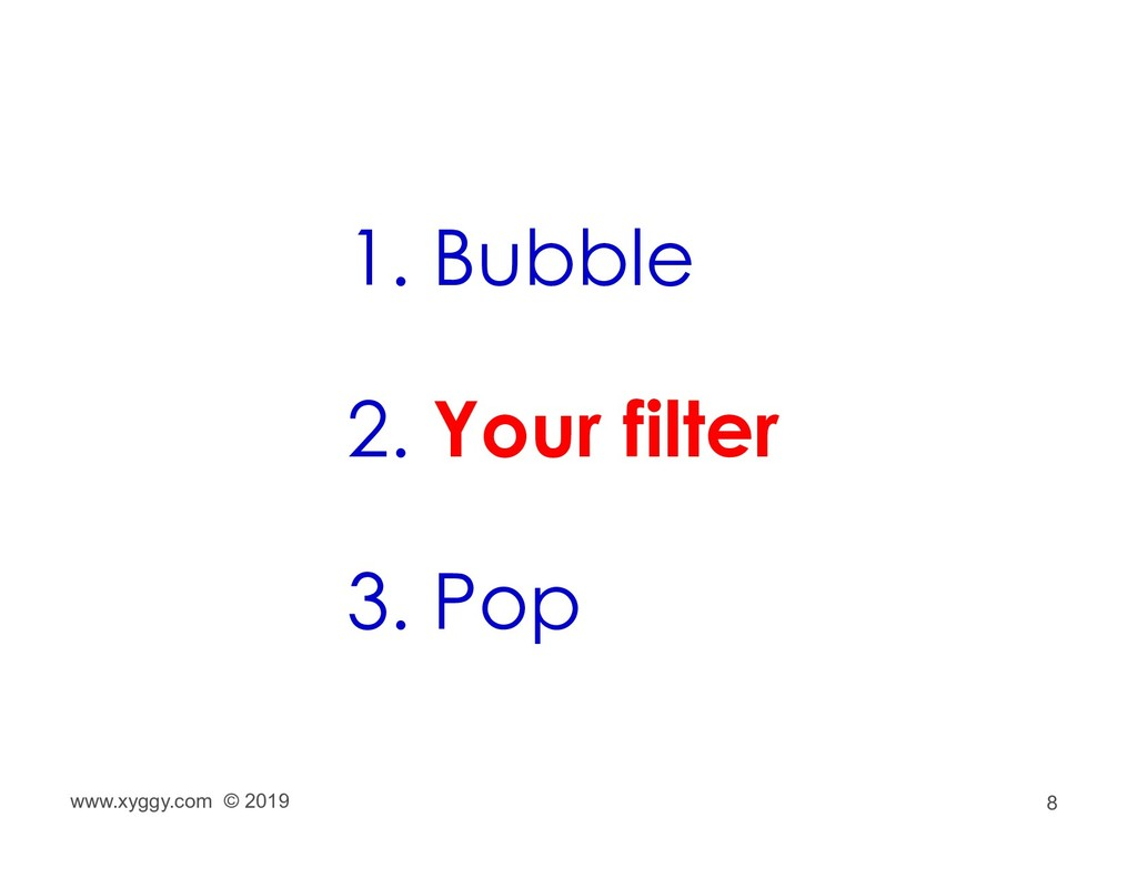 8 1. Bubble 2. Your filter 3. Pop www.xyggy.com...