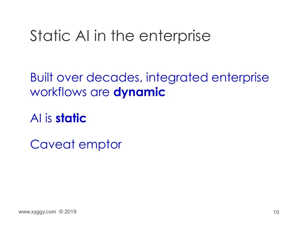 10 Static AI in the enterprise Built over decad...