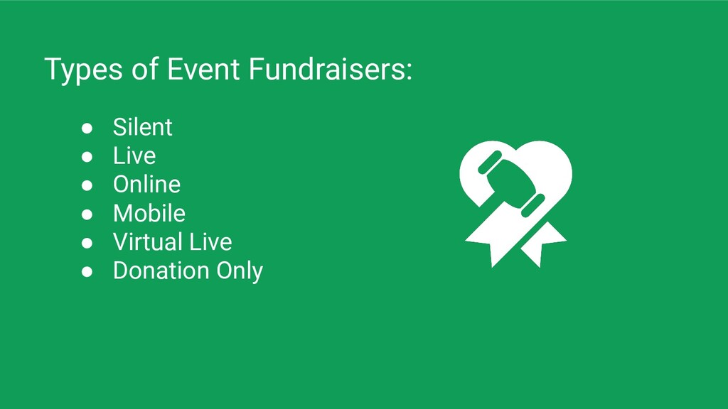 Types of Event Fundraisers: ● Silent ● Live ● O...