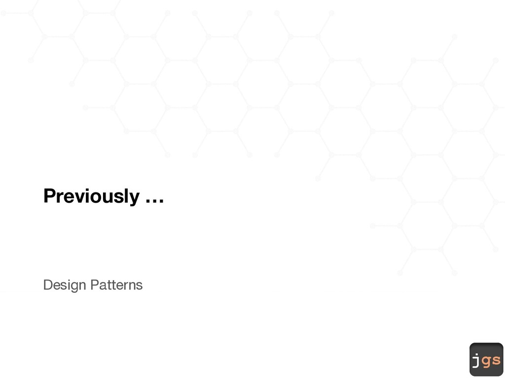 jgs Previously … Design Patterns