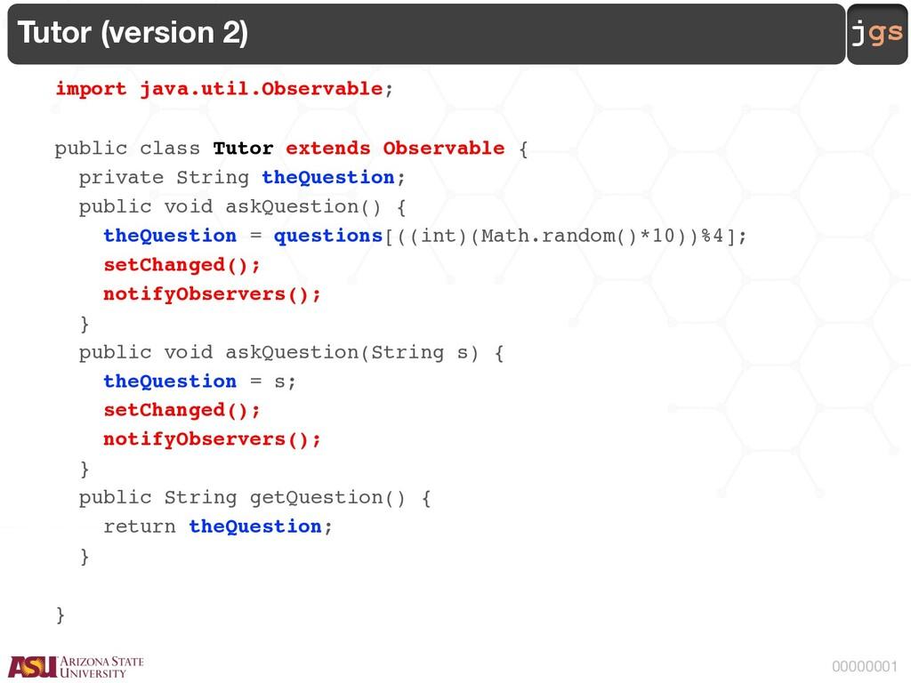 jgs 00000001 Tutor (version 2) import java.util...