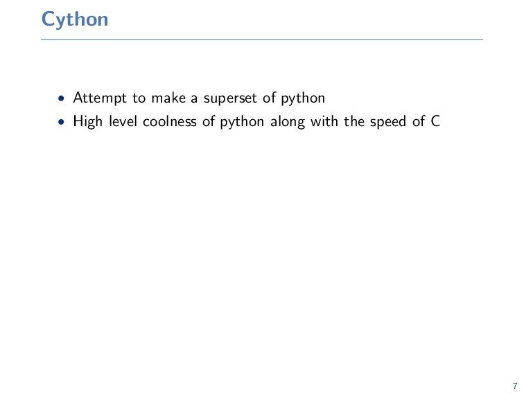 Cython • Attempt to make a superset of python •...