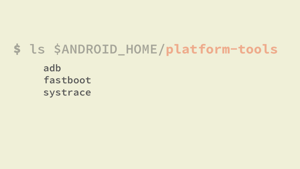 $ ls $ANDROID_HOME/platform-tools adb fastboot ...