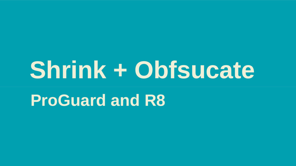 Shrink + Obfsucate ProGuard and R8