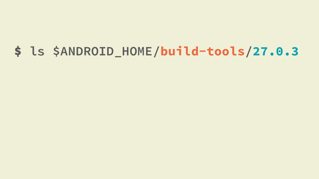$ ls $ANDROID_HOME/build-tools/27.0.3