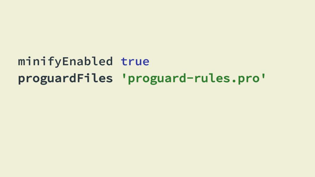 minifyEnabled true proguardFiles 'proguard-rule...
