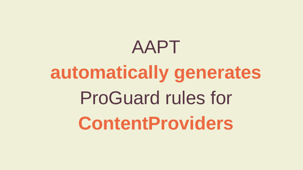 AAPT automatically generates ProGuard rules for...