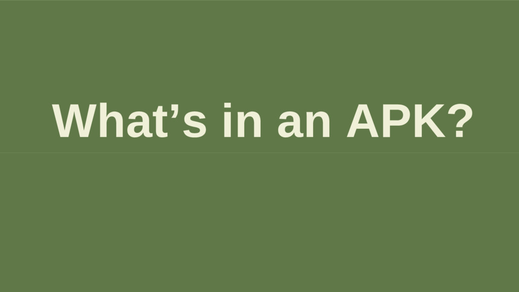What's in an APK?