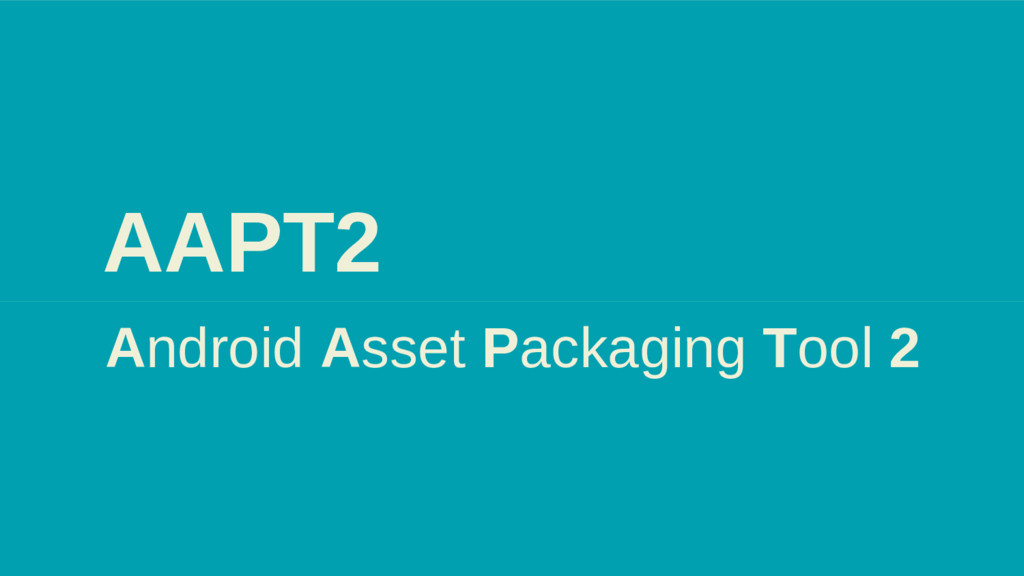 AAPT2 Android Asset Packaging Tool 2
