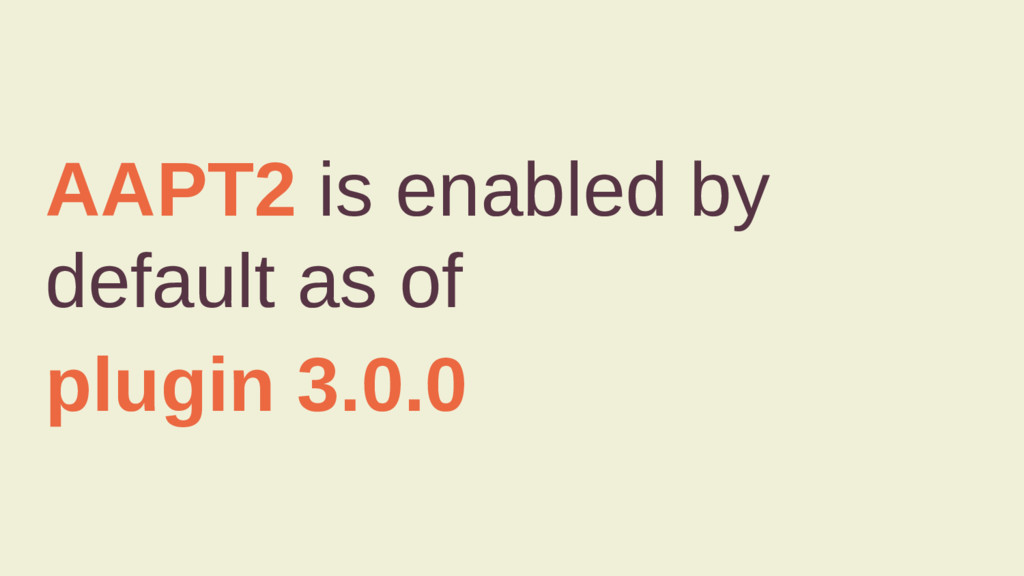 AAPT2 is enabled by default as of plugin 3.0.0