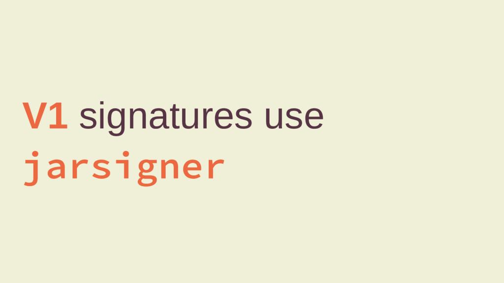 V1 signatures use jarsigner